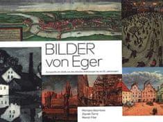 Bilder von Eger - Ikonografie der Stadt von deb ältesten Abbildungen bis ins 20. Jahrhundert