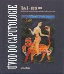 Jaroslav Malina: Úvod do caputologie - Hlava I – mírné (nekonečno) - Cyklus charakterizující v básnické a výtvarné nadsázce intelektuální, a/sociální a profesní rysy člověka