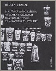 Petr Šámal: Bydlení v umění - Malířská a sochářská výzdoba pražských obytných staveb 19. a raného 20. století