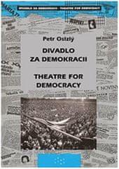Petr Oslzlý: Divadlo za demokracii – Theatre for Democracy