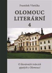 František Všetička: Olomouc literární 4 - O literárních tvůrcích spjatých s Olomoucí