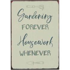 IB Laursen plechová cedulka Gardening Forever Housework Whenever
