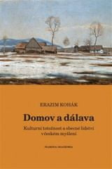 Erazim Kohák: Domov a dálava - Kulturní totožnost a obecné lidství v českém myšlení